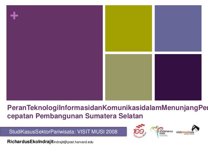 PeranTeknologiInformasidanKomunikasidalamMenunjangPercepatan Pembangunan Sumatera Selatan<br />StudiKasusSektorPariwisata:...