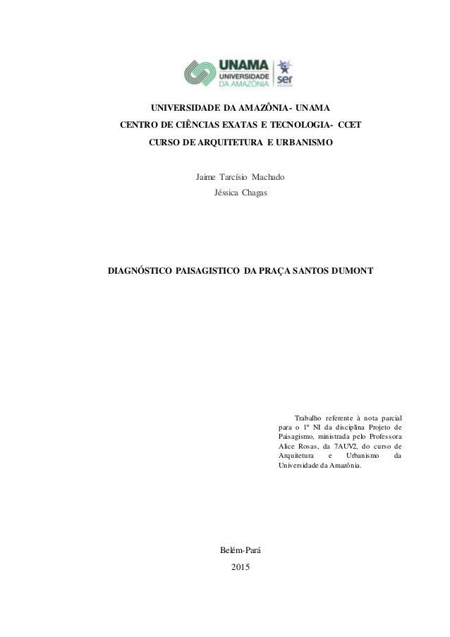 UNIVERSIDADE DA AMAZÔNIA- UNAMA CENTRO DE CIÊNCIAS EXATAS E TECNOLOGIA- CCET CURSO DE ARQUITETURA E URBANISMO Jaime Tarcís...