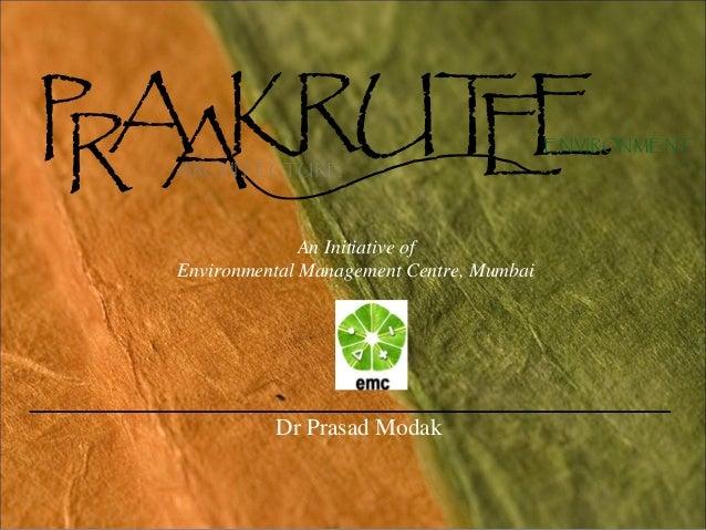 An Initiative of Environmental Management Centre, Mumbai Dr Prasad Modak P RKR AA UTEEARCHITECTURE ENVIRONMENT