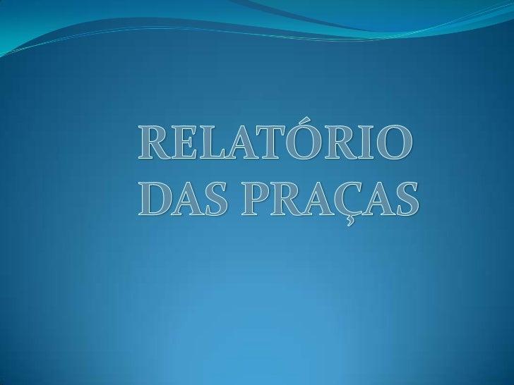 RELATÓRIO DAS PRAÇAS<br />