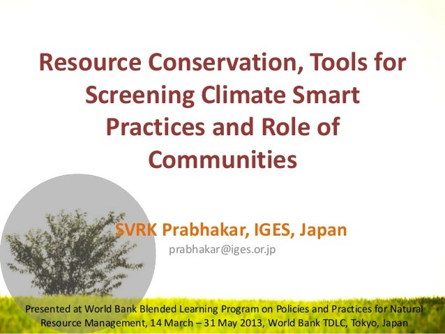 Resource Conservation, Tools forScreening Climate SmartPractices and Role ofCommunitiesSVRK Prabhakar, IGES, Japanprabhaka...