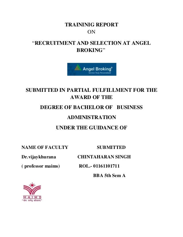 """TRAININIG REPORT ON """"RECRUITMENT AND SELECTION AT ANGEL BROKING"""" SUBMITTED IN PARTIAL FULFILLMENT FOR THE AWARD OF THE DEG..."""