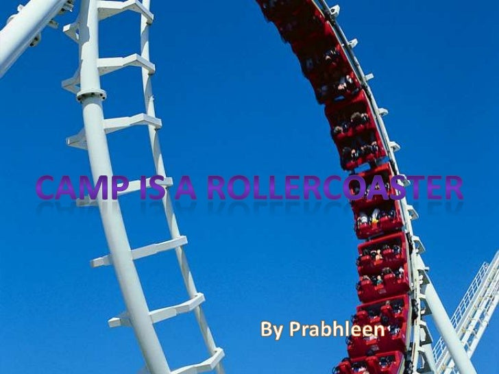 Camp is a Rollercoaster<br />By Prabhleen<br />
