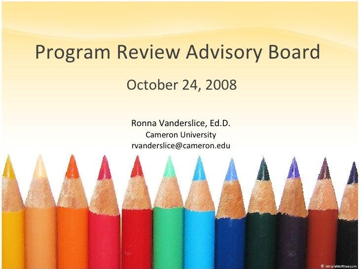 Program Review Advisory Board October 24, 2008 Ronna Vanderslice, Ed.D. Cameron University [email_address]