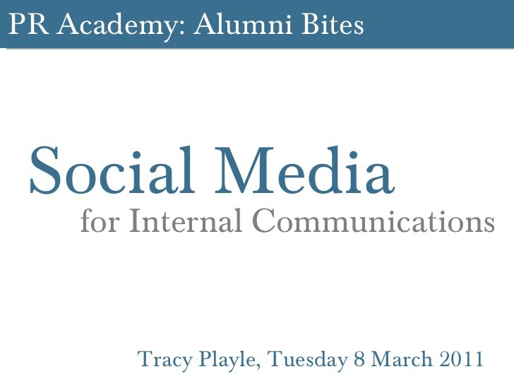 PR Academy: Alumni Bites Social Media  Tracy Playle, Tuesday 8 March 2011 for Internal Communications