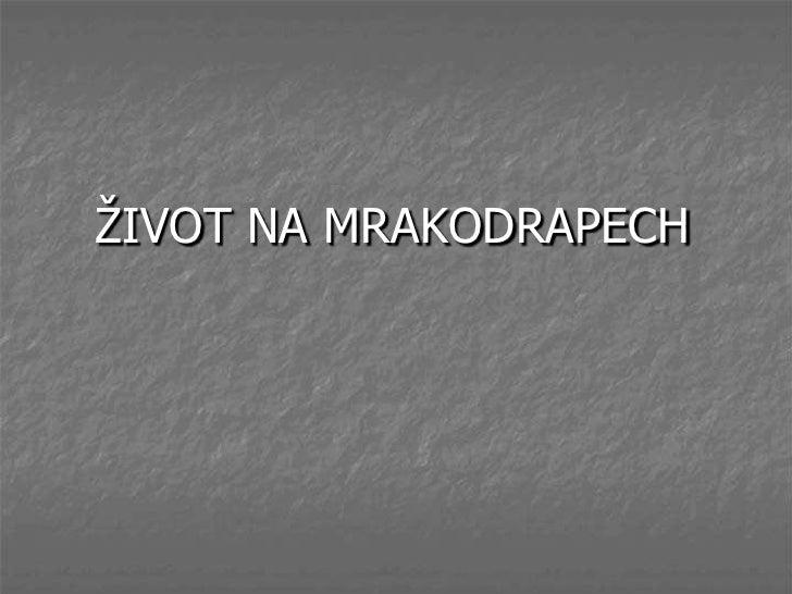 ŽIVOT NA MRAKODRAPECH