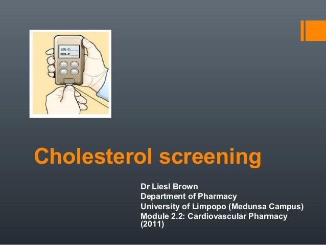 Cholesterol screening         Dr Liesl Brown         Department of Pharmacy         University of Limpopo (Medunsa Campus)...