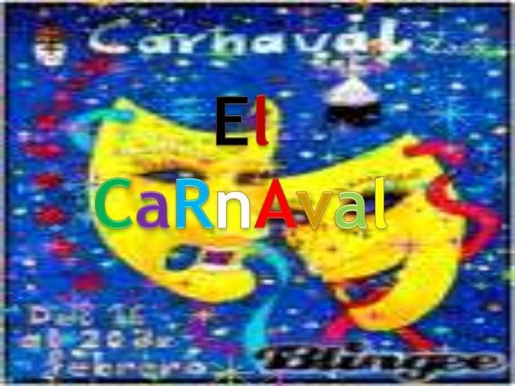 CaRnAvalEl carnaval es una celebración pública que tiene lugar inmediatamenteantes de la cuaresma cristiana, con fecha var...