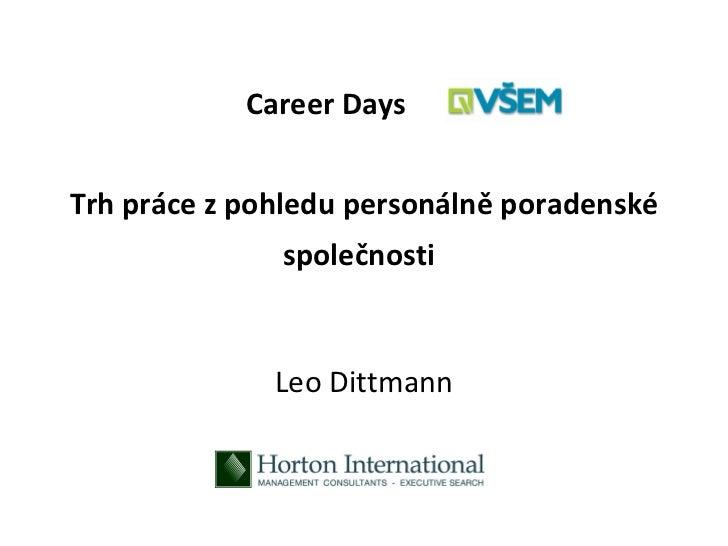 Career DaysTrh práce z pohledu personálně poradenské              společnosti              Leo Dittmann