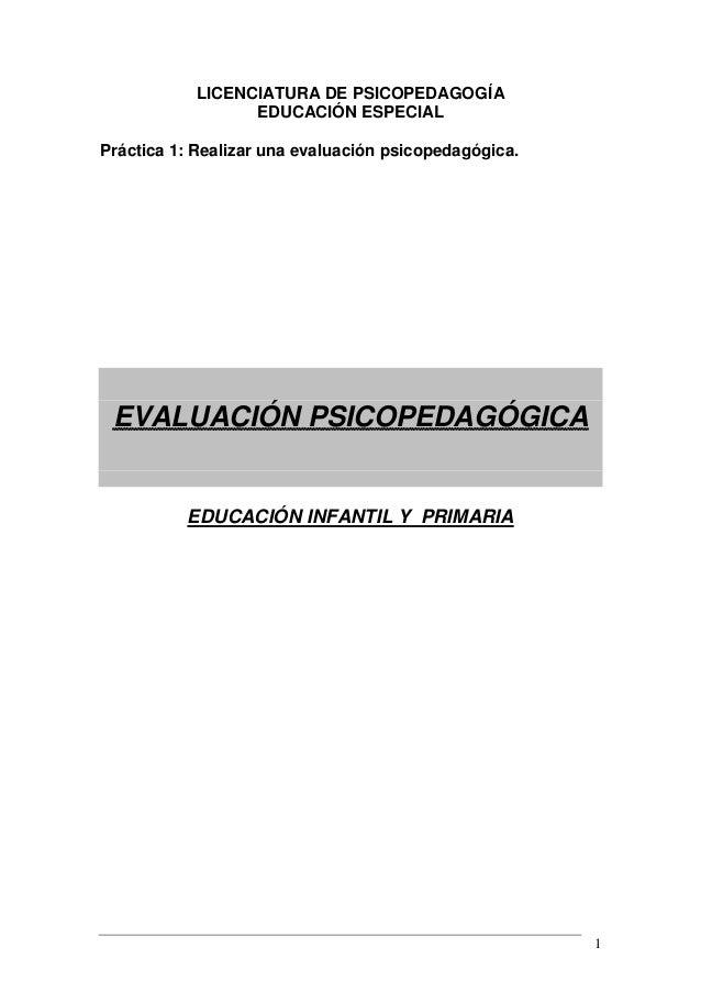 LICENCIATURA DE PSICOPEDAGOGÍA EDUCACIÓN ESPECIAL Práctica 1: Realizar una evaluación psicopedagógica.  EVALUACIÓN PSICOPE...