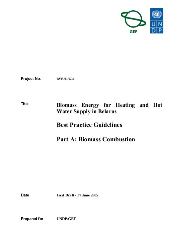 Project No. BYE/03/G31Title Biomass Energy for Heating and HotWater Supply in BelarusBest Practice GuidelinesPart A: Bioma...
