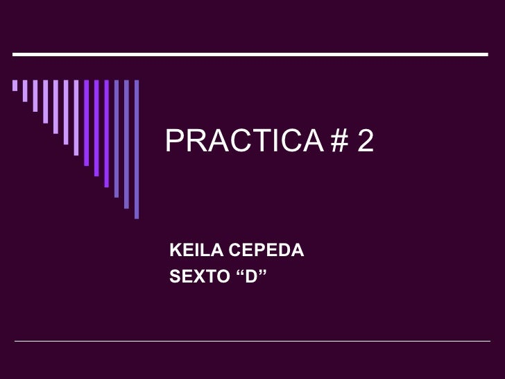 "PRACTICA # 2 KEILA CEPEDA SEXTO ""D"""