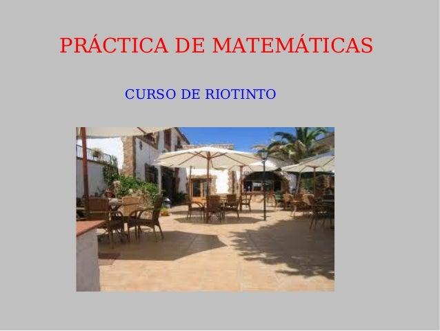 PRÁCTICA DE MATEMÁTICAS CURSO DE RIOTINTO