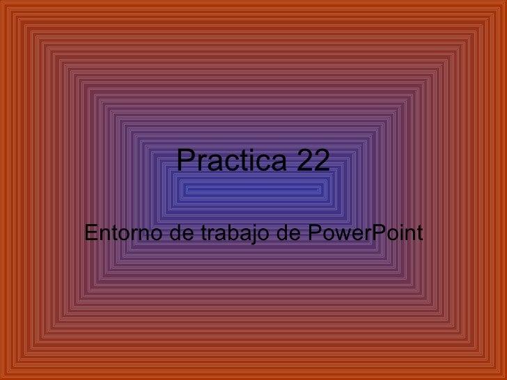 Practica 22 Entorno de trabajo de Power Point