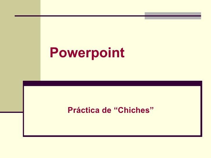 """Powerpoint Práctica de """"Chiches"""""""