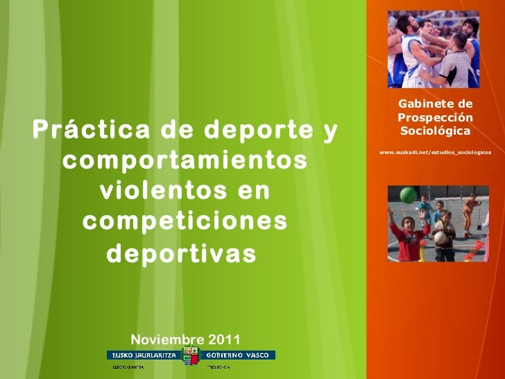 Práctica de deporte y comportamientos violentos en competiciones deportivas   Noviembre 2011 Gabinete de Prospección Socio...