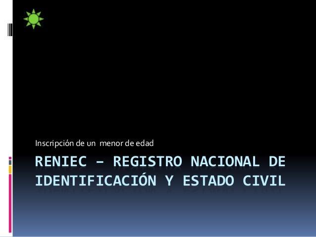 Inscripción de un menor de edad  RENIEC – REGISTRO NACIONAL DE  IDENTIFICACIÓN Y ESTADO CIVIL