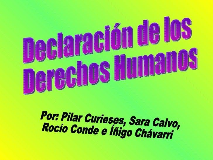 Declaración de los Derechos Humanos Por: Pilar Curieses, Sara Calvo, Rocío Conde e Íñigo Chávarri