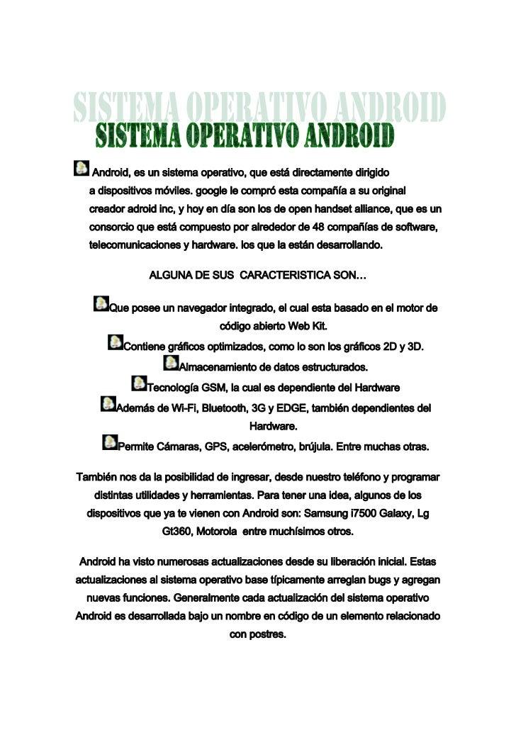 Android, es un sistema operativo, que está directamente dirigido  a dispositivos móviles. google le compró esta compañía a...