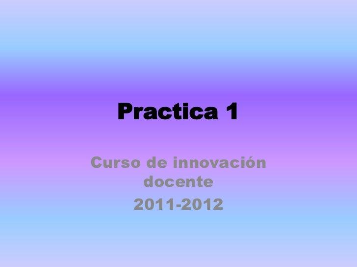 Practica 1Curso de innovación     docente    2011-2012