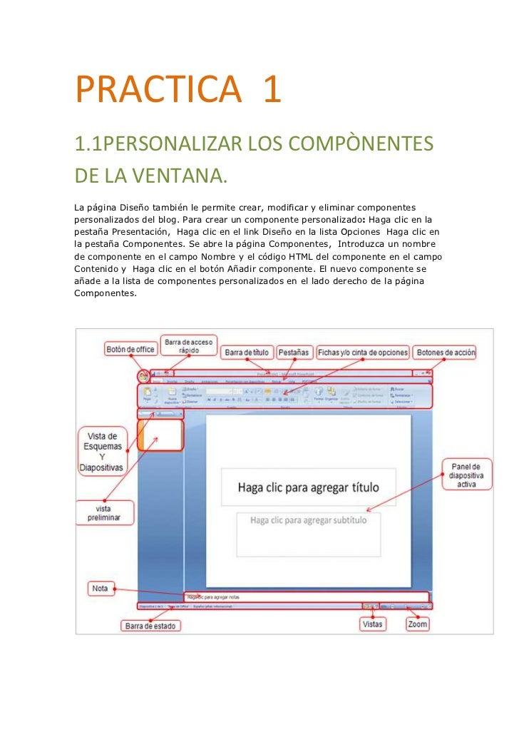PRACTICA 11.1PERSONALIZAR LOS COMPÒNENTESDE LA VENTANA.La página Diseño también le permite crear, modificar y eliminar com...