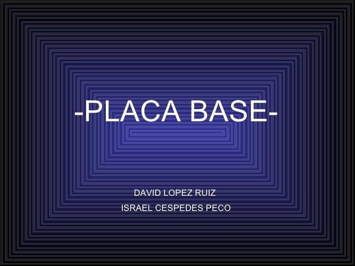 -PLACA BASE- DAVID LOPEZ RUIZ  ISRAEL CESPEDES PECO