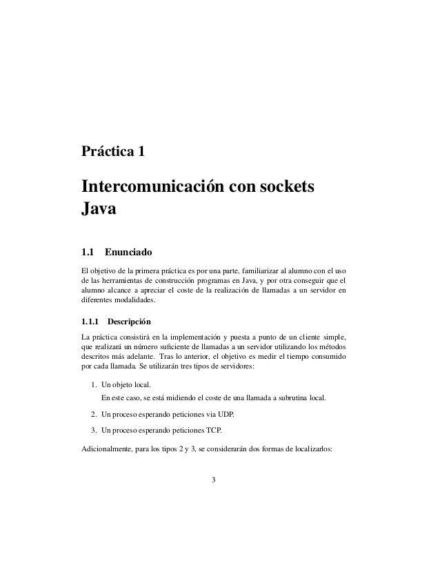 Pr´actica 1Intercomunicaci´on con socketsJava1.1 EnunciadoEl objetivo de la primera pr´actica es por una parte, familiariz...