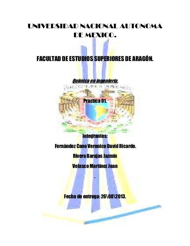 UNIVERSIDAD NACIONAL AUTONOMA DE MEXICO. FACULTAD DE ESTUDIOS SUPERIORES DE ARAGÓN. Química en ingeniería. Practica 01. In...