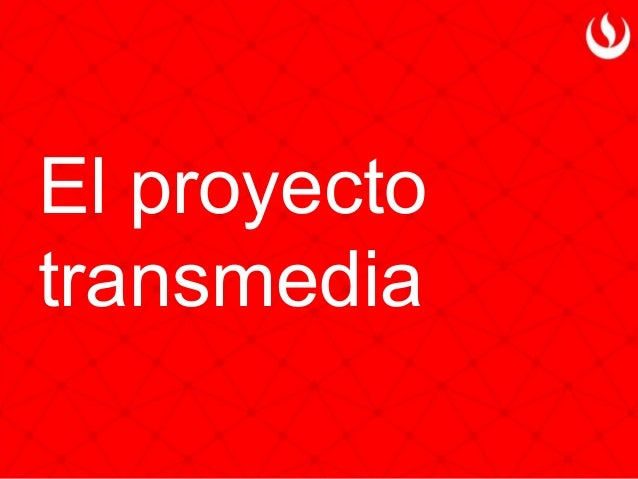 El proyecto transmedia