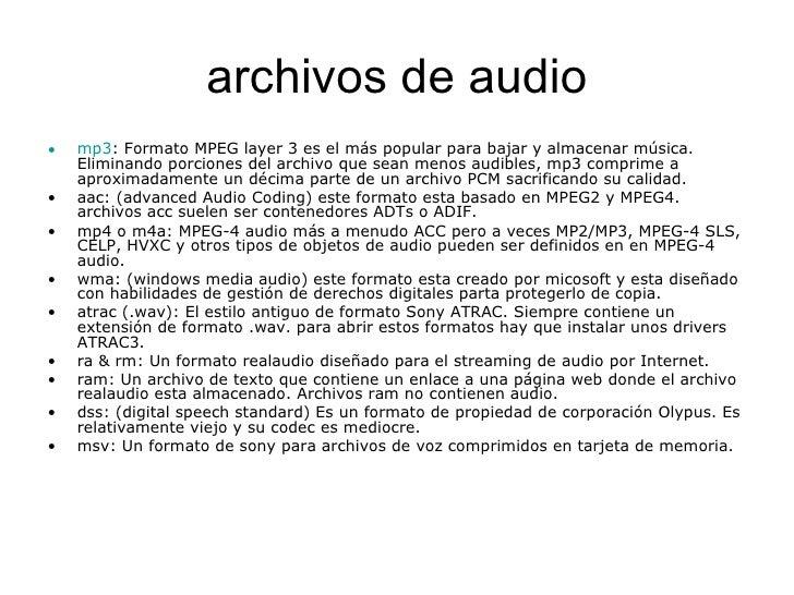 archivos de audio <ul><li>mp3 : Formato MPEG layer 3 es el más popular para bajar y almacenar música. Eliminando porciones...