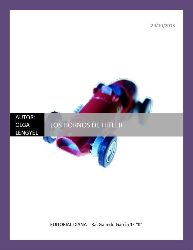 "29/10/2013  AUTOR: OLGA LENGYEL  LOS HORNOS DE HITLER  EDITORIAL DIANA | Raì Galindo Garcìa 1º ""K"" 1  LOS HORNOS DE HITLER"