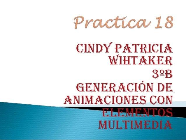 CINDY PATRICIA      WIHTAKER            3ºB Generación deAnimaciones con     Elementos    Multimedia