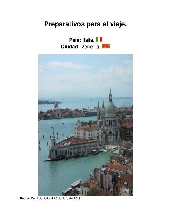 Preparativos para el viaje.                                País: Italia.                             Ciudad: Venecia.Fecha...