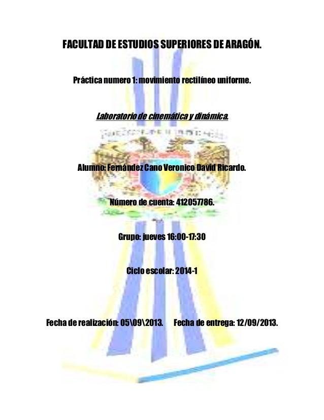 FACULTAD DE ESTUDIOS SUPERIORES DE ARAGÓN. Práctica numero 1: movimiento rectilíneo uniforme. Laboratorio de cinemática y ...