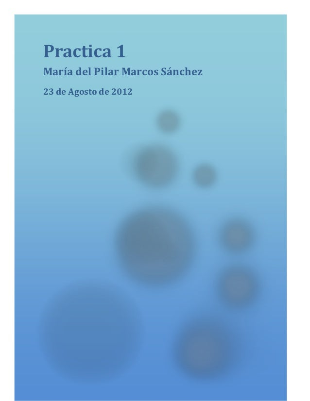 Practica 1María del Pilar Marcos Sánchez23 de Agosto de 2012