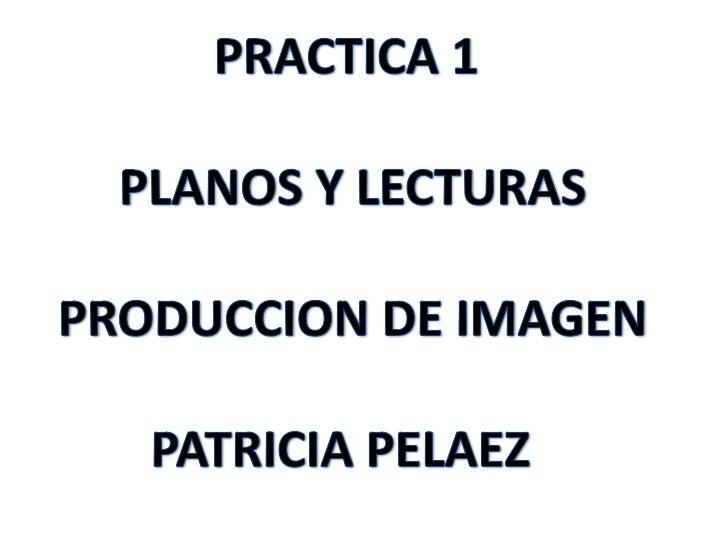 Practica 1 planos y lecturas