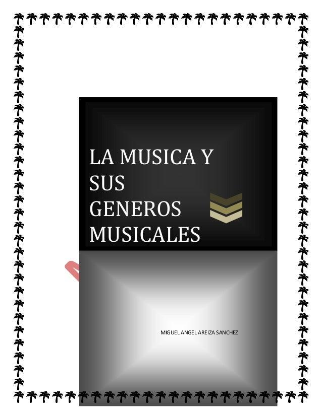 LA MUSICA YSUSGENEROSMUSICALESMIGUEL ANGEL AREIZA SANCHEZ