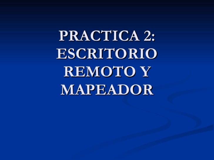 PRACTICA 2: ESCRITORIO REMOTO Y MAPEADOR