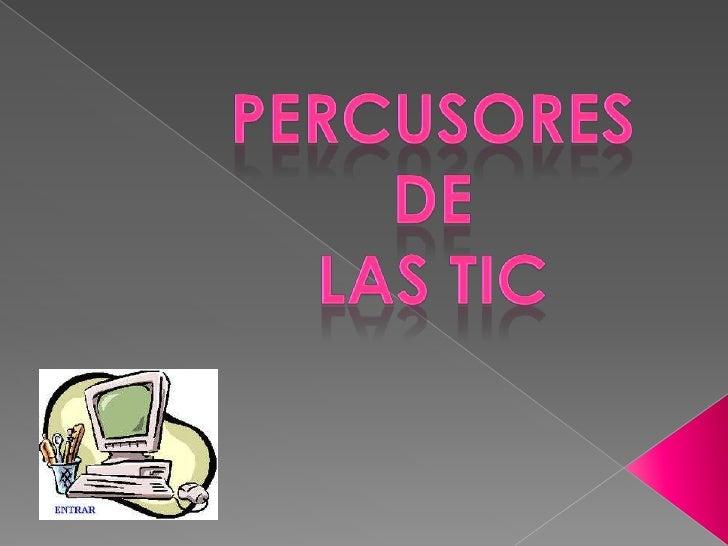 PERCUSORES <br />DE <br />LAS TIC<br />