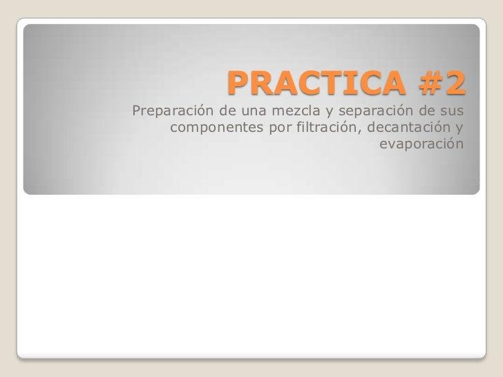 PRACTICA #2Preparación de una mezcla y separación de sus     componentes por filtración, decantación y                    ...