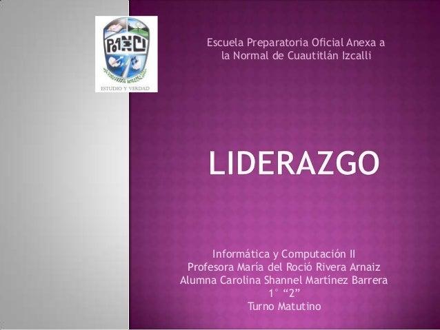 Escuela Preparatoria Oficial Anexa ala Normal de Cuautitlán IzcalliInformática y Computación IIProfesora María del Roció R...