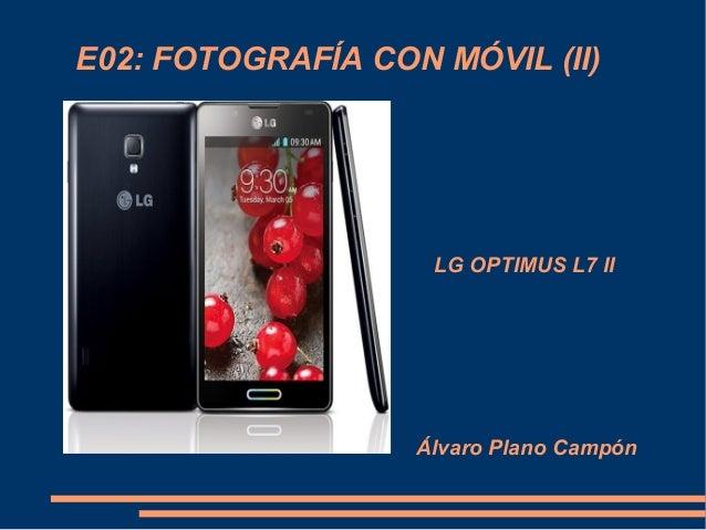 E02: FOTOGRAFÍA CON MÓVIL (II)  LG OPTIMUS L7 II  Álvaro Plano Campón
