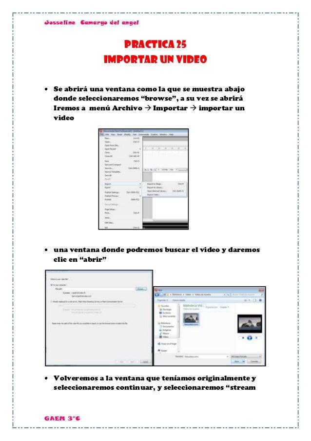 Josseline Camargo del angel                   Practica 25                Importar un video  Se abrirá una ventana como la ...