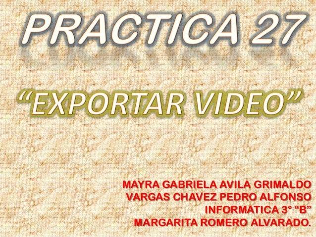 "MAYRA GABRIELA AVILA GRIMALDOVARGAS CHAVEZ PEDRO ALFONSO            INFORMATICA 3° ""B"" MARGARITA ROMERO ALVARADO."