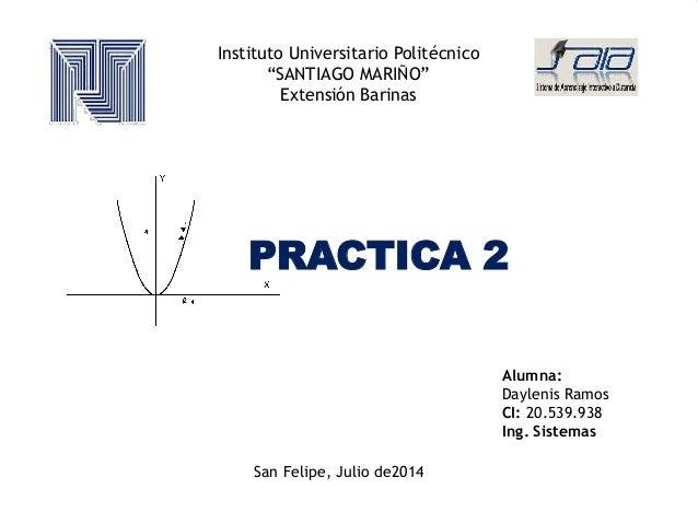 "Instituto Universitario Politécnico ""SANTIAGO MARIÑO"" Extensión Barinas PRACTICA 2 Alumna: Daylenis Ramos CI: 20.539.938 I..."