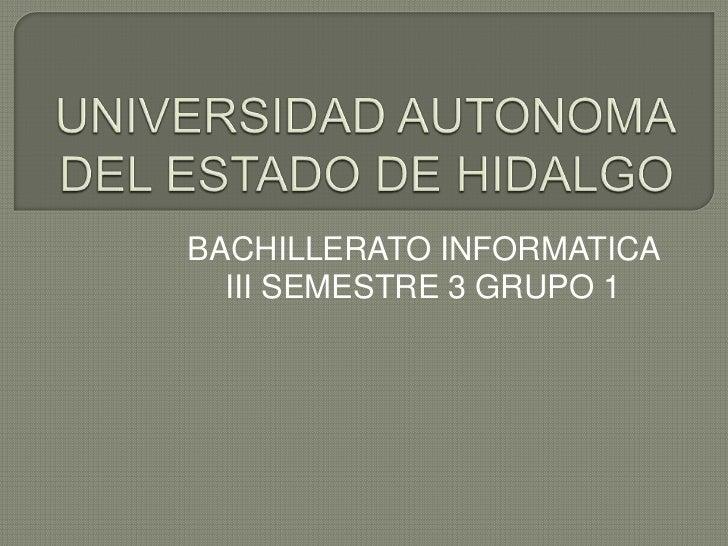BACHILLERATO INFORMATICA  III SEMESTRE 3 GRUPO 1