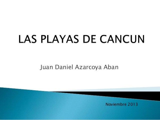 Juan Daniel Azarcoya Aban  Noviembre 2013