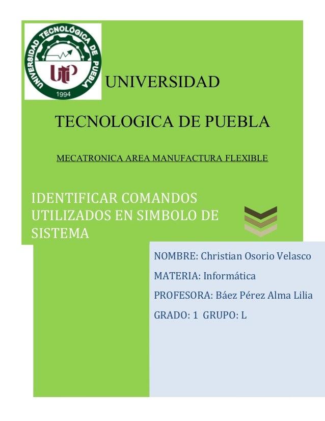 UNIVERSIDAD TECNOLOGICA DE PUEBLA MECATRONICA AREA MANUFACTURA FLEXIBLE  IDENTIFICAR COMANDOS UTILIZADOS EN SIMBOLO DE SIS...