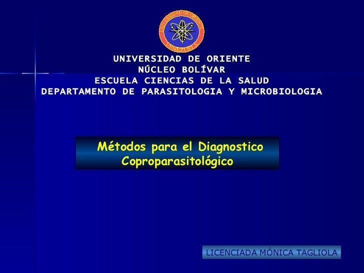 UNIVERSIDAD DE ORIENTE NÚCLEO BOLÍVAR ESCUELA CIENCIAS DE LA SALUD DEPARTAMENTO DE PARASITOLOGIA Y MICROBIOLOGIA Métodos p...