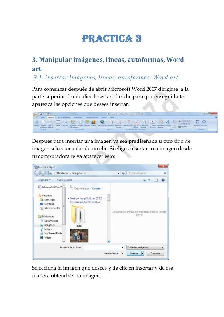 PRACTICA 33. Manipular imágenes, líneas, autoformas, Wordart.3.1. Insertar Imágenes, líneas, autoformas, Word art.Para com...